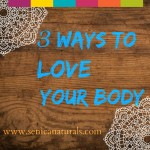 3 Ways to Love Your Body