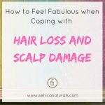 How to Feel Fabulous when Coping with Hair Loss and Scalp Damage