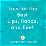 Tips for the Best Lips, Hands, and Feet